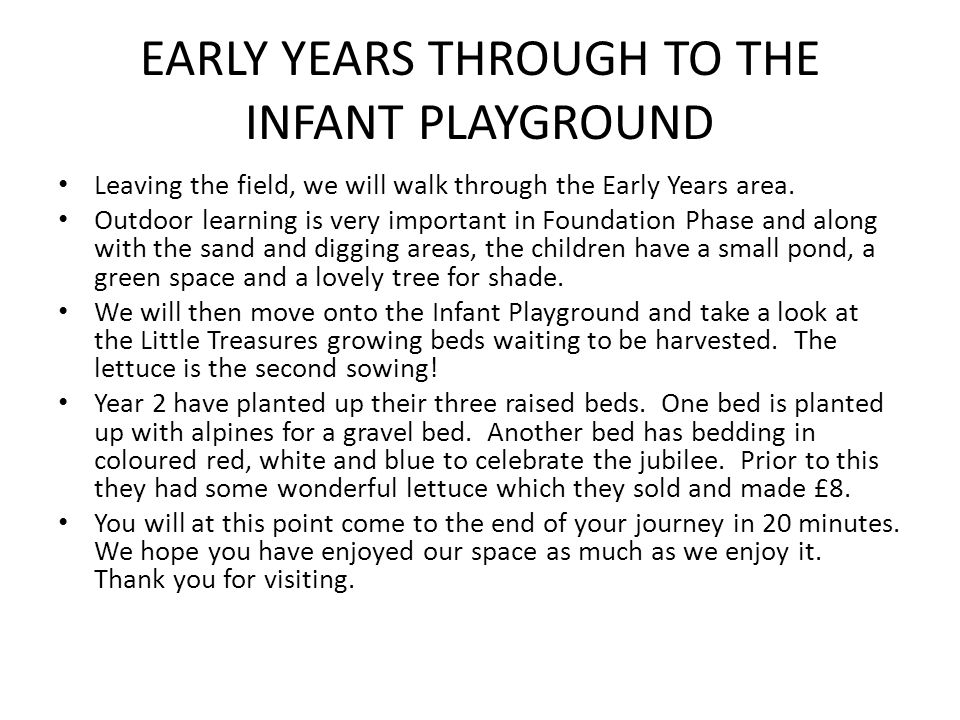 EARLY YEARS THROUGH TO THE INFANT PLAYGROUND Leaving the field, we will walk through the Early Years area.