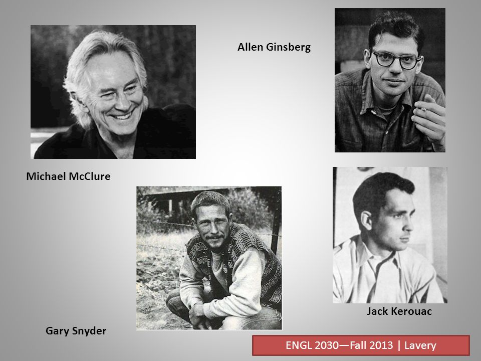 Michael McClure Gary Snyder Allen Ginsberg Jack Kerouac ENGL 2030—Fall 2013 | Lavery