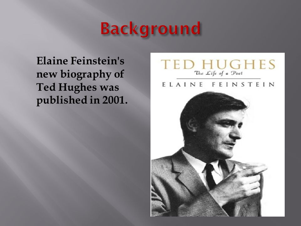 Elaine Feinstein's new biography of Ted Hughes was published in 2001.