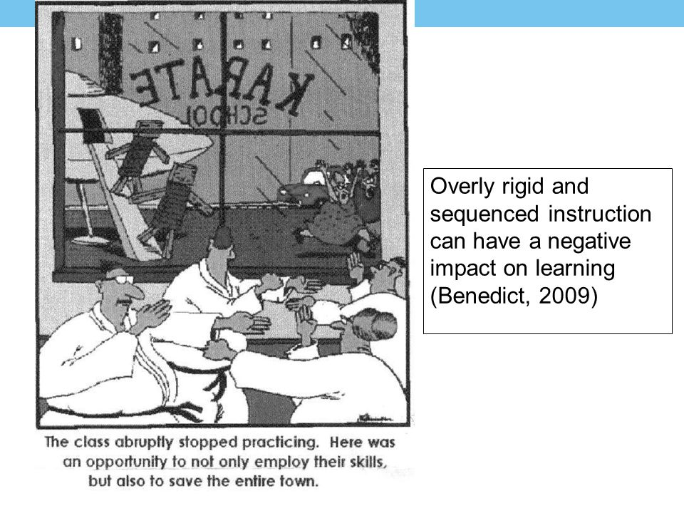 Overly rigid and sequenced instruction can have a negative impact on learning (Benedict, 2009)