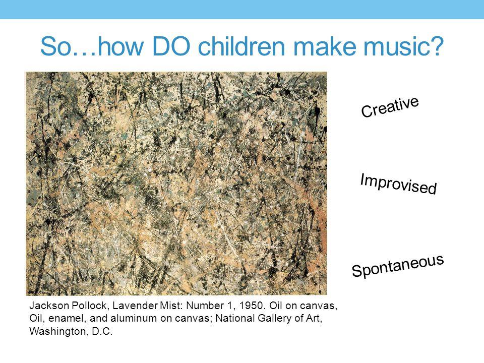 So…how DO children make music.Jackson Pollock, Lavender Mist: Number 1, 1950.