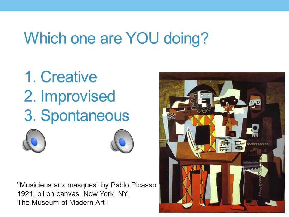 Which one are YOU doing.1. Creative 2. Improvised 3.