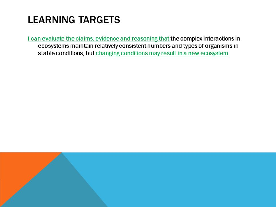 LEARNING TARGETS I can evaluate the claims, evidence and reasoning that the complex interactions in ecosystems maintain relatively consistent numbers
