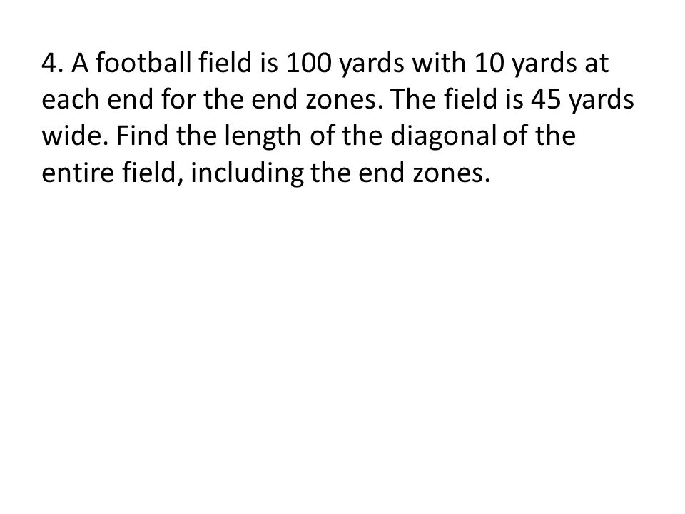 4. A football field is 100 yards with 10 yards at each end for the end zones.
