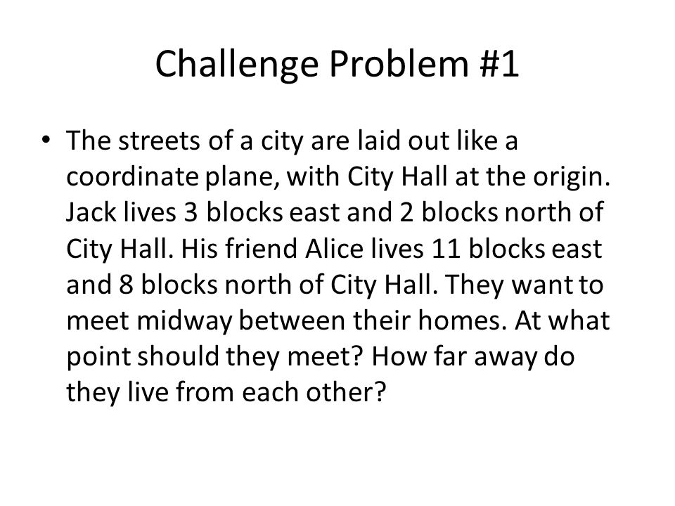 Challenge Problem #1 The streets of a city are laid out like a coordinate plane, with City Hall at the origin.