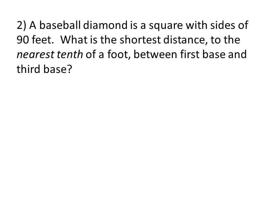 2) A baseball diamond is a square with sides of 90 feet.
