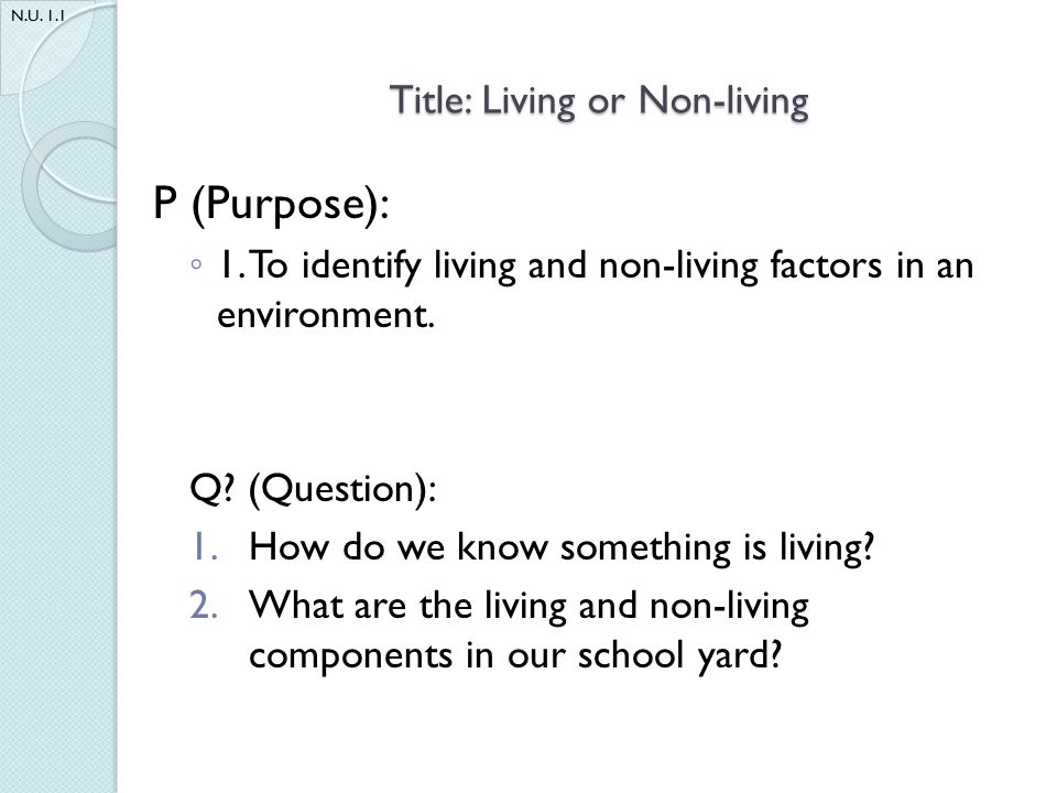 Title: Living or Non-living P (Purpose): ◦ 1.