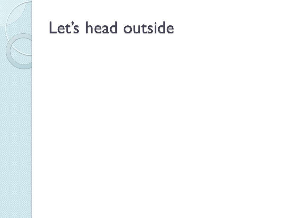 Let's head outside