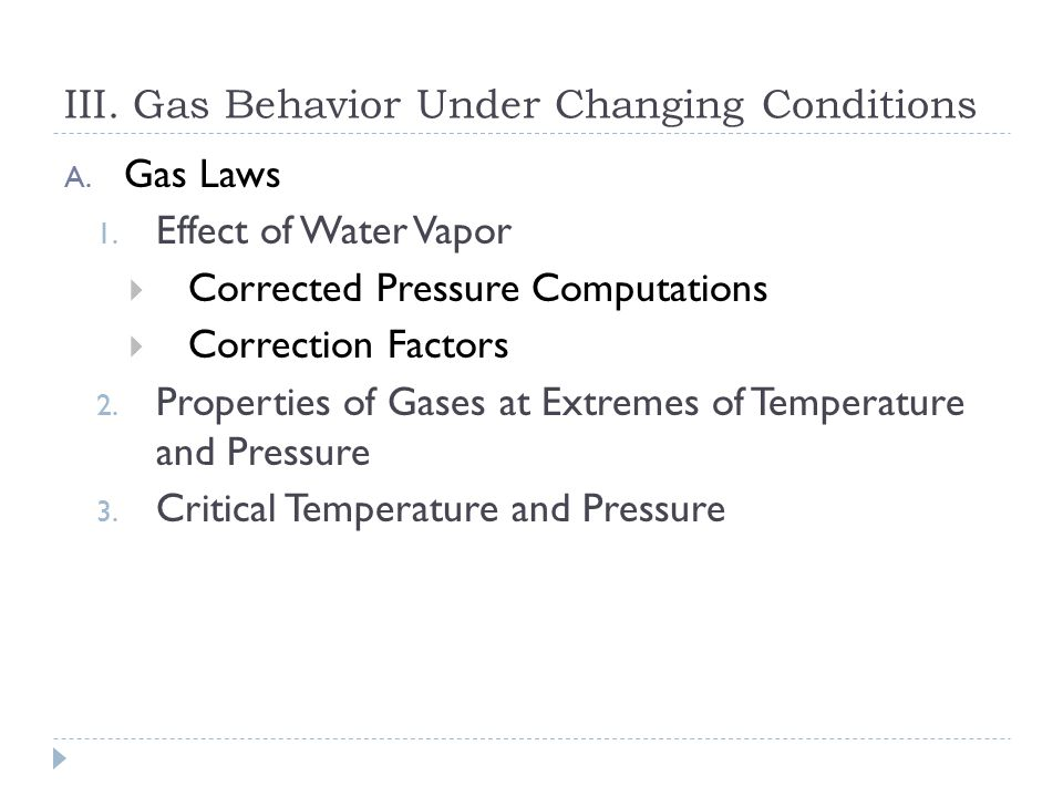 Physical Principles of Respiratory Care I. States of Matter II. Change of State III. Gas Behavior Under Changing Conditions IV. Fluid Dynamics