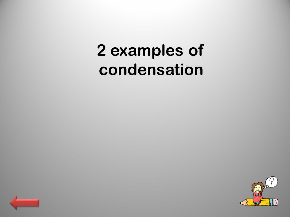 2 examples of condensation