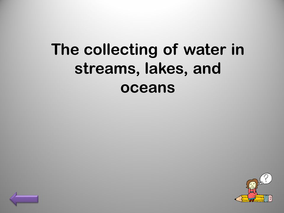 The collecting of water in streams, lakes, and oceans