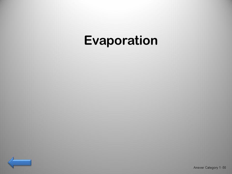 Evaporation Answer Category 1 -50
