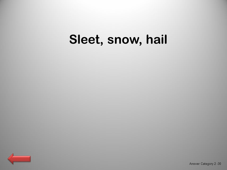 Sleet, snow, hail Answer Category 2 -30