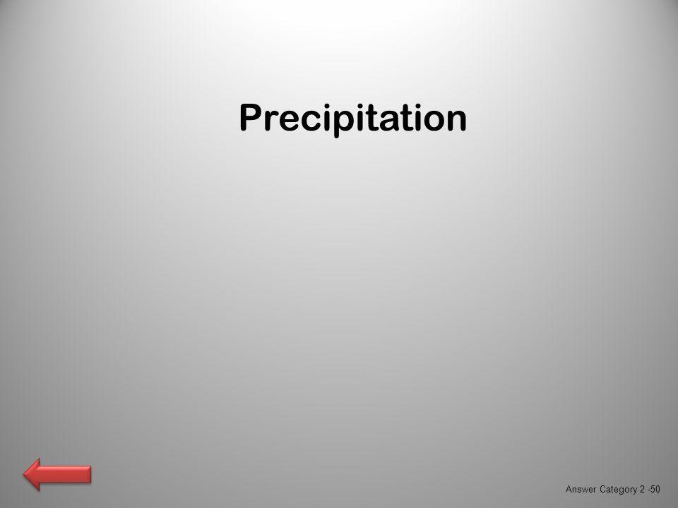Precipitation Answer Category 2 -50