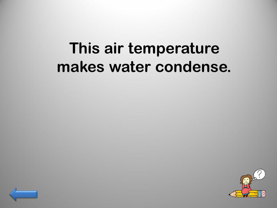 This air temperature makes water condense.