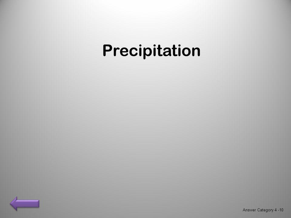 Precipitation Answer Category 4 -10