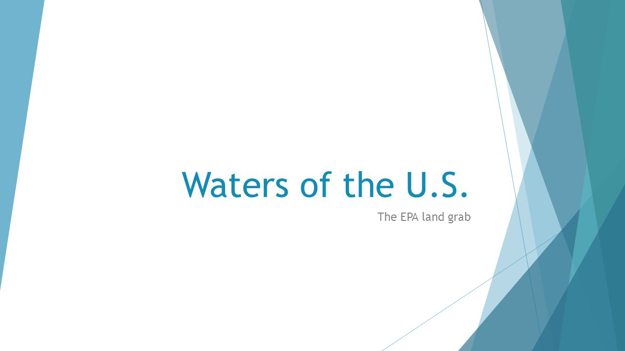 Waters of the U.S. The EPA land grab