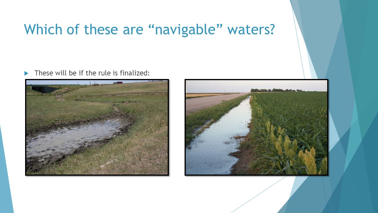 Which of these are navigable waters  These will be if the rule is finalized: