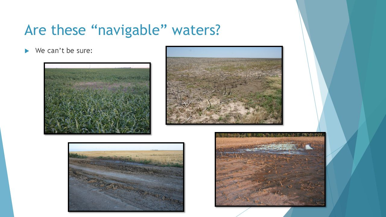 Are these navigable waters  We can't be sure:
