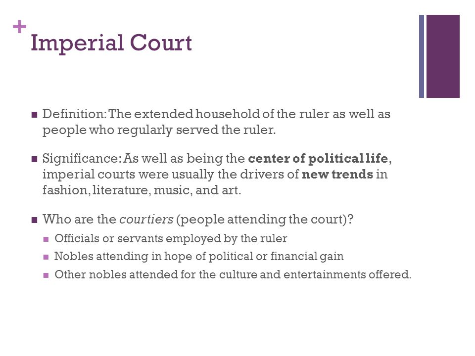 + Imperial Court Definition: The extended household of the ruler as well as people who regularly served the ruler. Significance: As well as being the