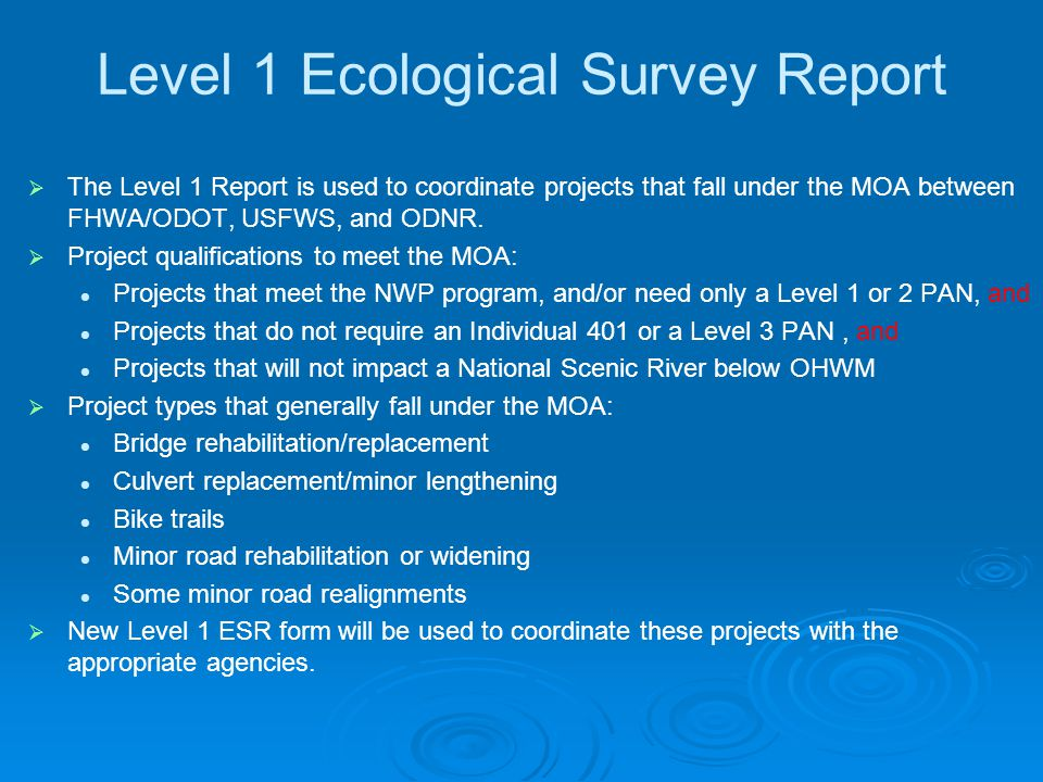 Level 1 Ecological Survey Report   The Level 1 Report is used to coordinate projects that fall under the MOA between FHWA/ODOT, USFWS, and ODNR.