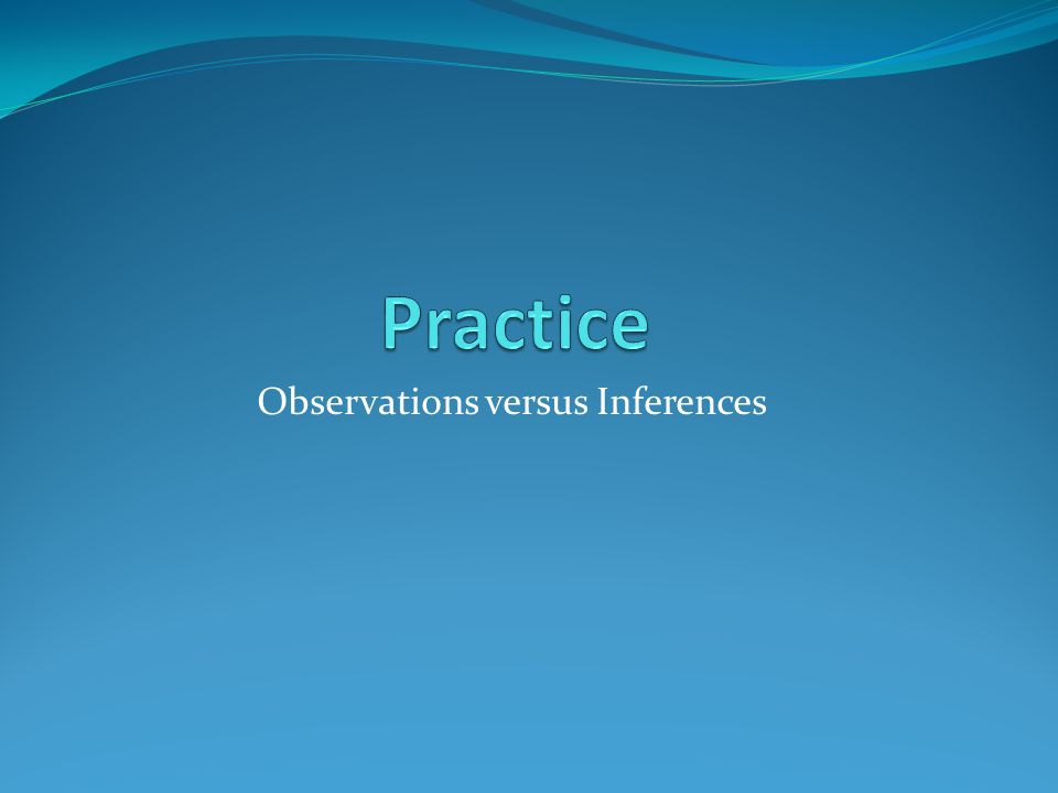 Observations versus Inferences