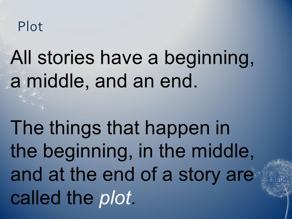 Plot All stories have a beginning, a middle, and an end.