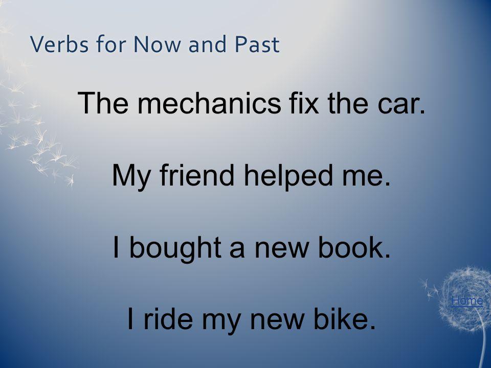 Verbs for Now and PastVerbs for Now and Past The mechanics fix the car.
