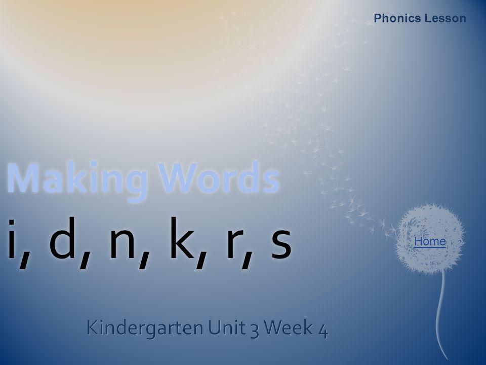 Making Words i, d, n, k, r, s Kindergarten Unit 3 Week 4 Phonics Lesson