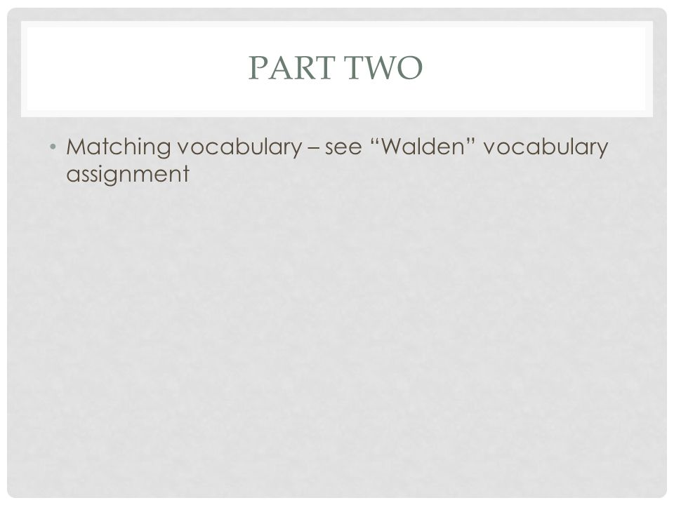 """PART TWO Matching vocabulary – see """"Walden"""" vocabulary assignment"""