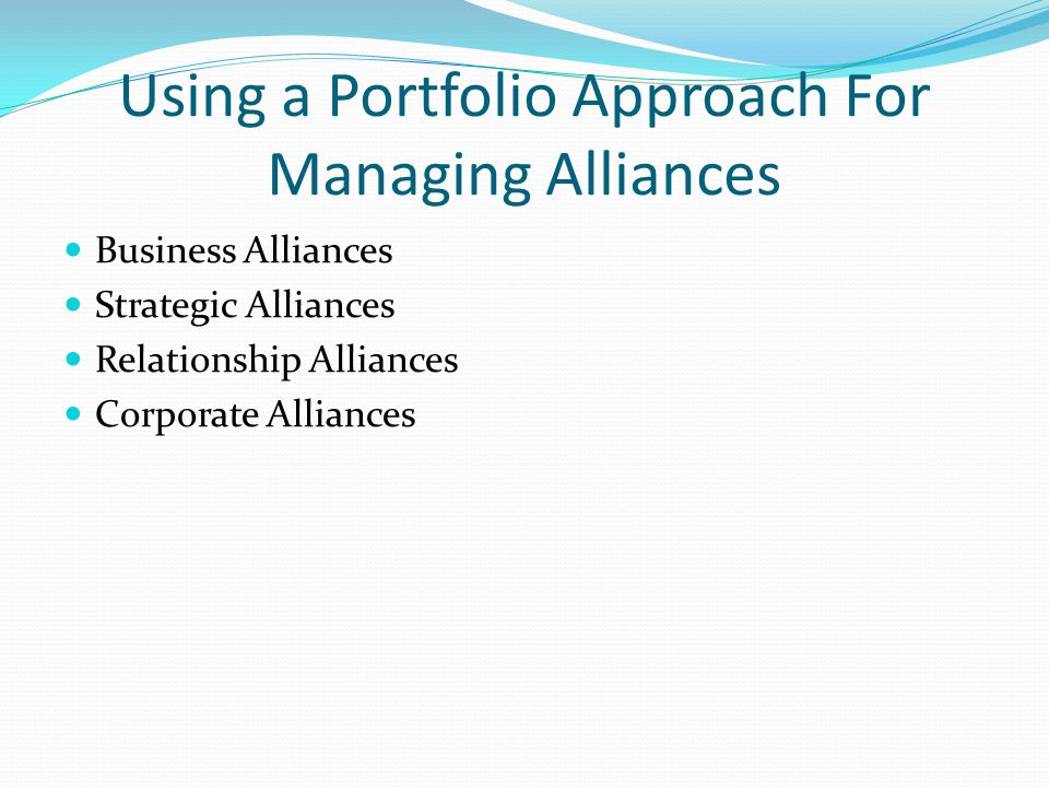 Using a Portfolio Approach For Managing Alliances Business Alliances Strategic Alliances Relationship Alliances Corporate Alliances