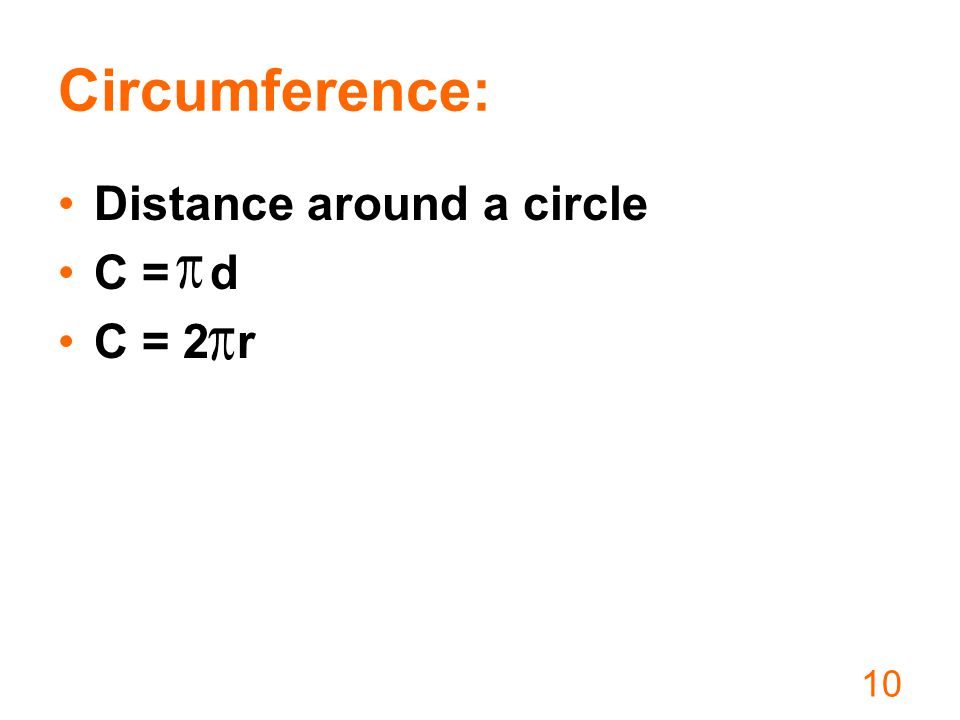 Circumference: Distance around a circle C = d C = 2 r 10