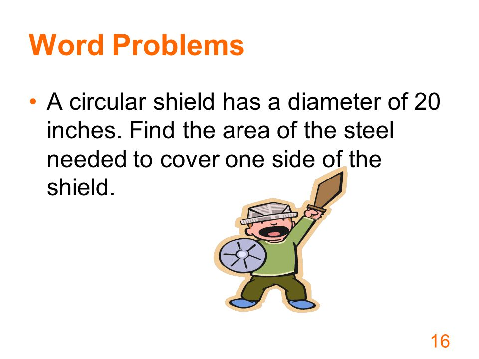 Word Problems A circular shield has a diameter of 20 inches.