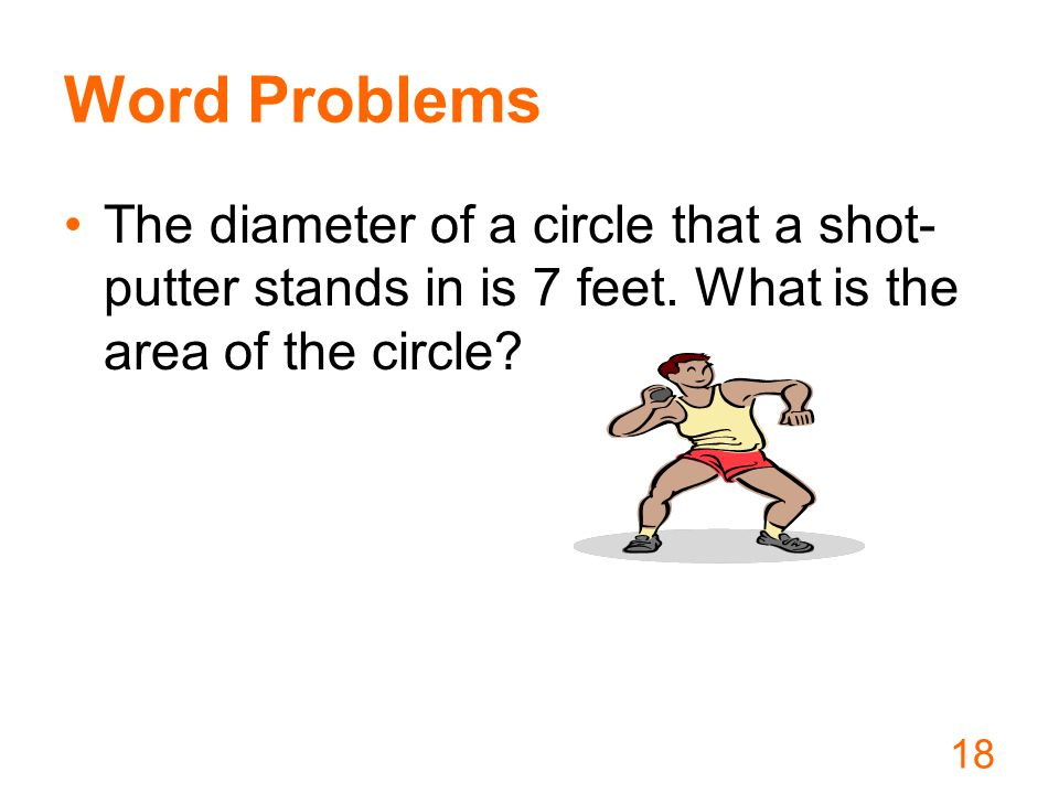 Word Problems The diameter of a circle that a shot- putter stands in is 7 feet.