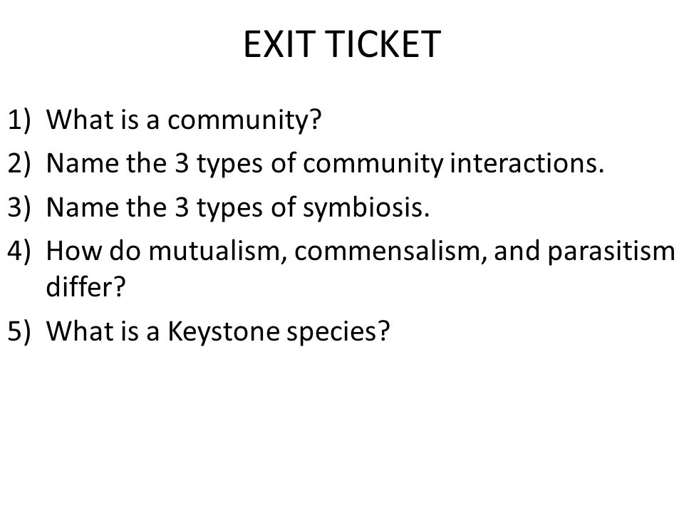 EXIT TICKET 1)What is a community. 2)Name the 3 types of community interactions.