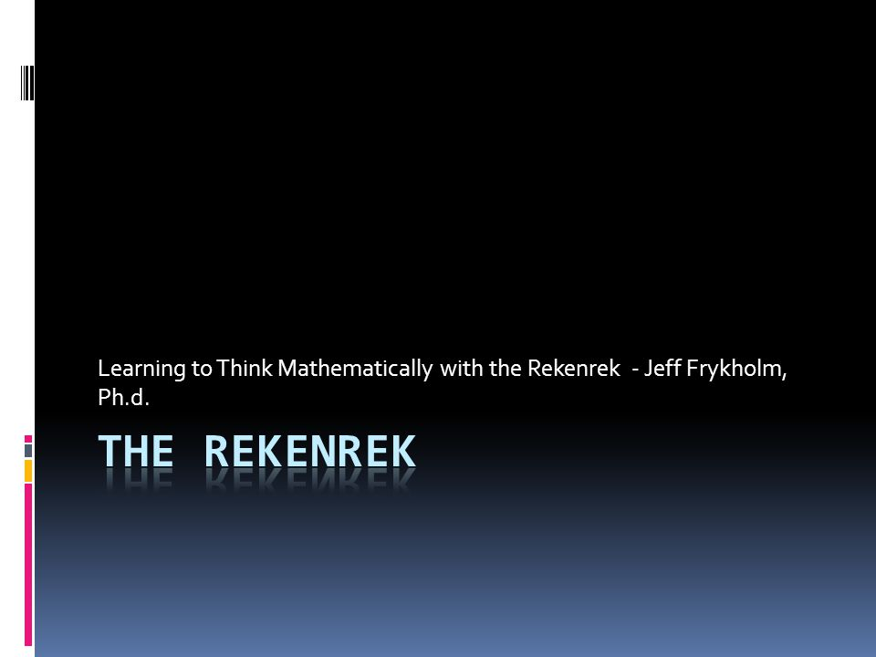 Learning to Think Mathematically with the Rekenrek - Jeff Frykholm, Ph.d.