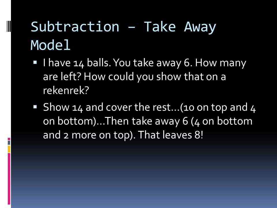 Subtraction – Take Away Model  I have 14 balls.You take away 6.