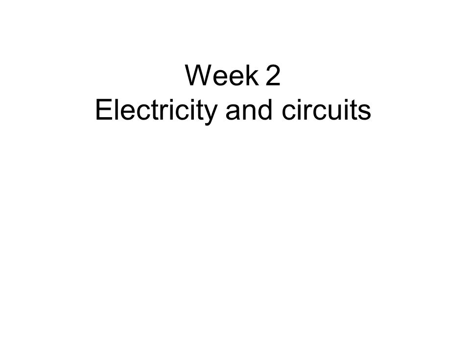 Week 2 Electricity and circuits