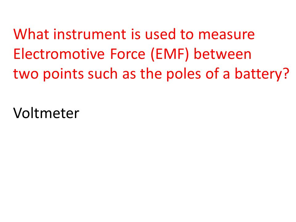 What instrument is used to measure Electromotive Force (EMF) between two points such as the poles of a battery.
