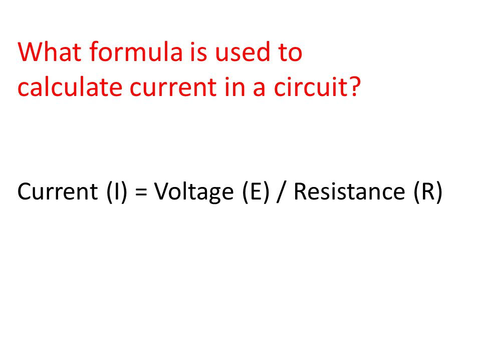 What formula is used to calculate current in a circuit Current (I) = Voltage (E) / Resistance (R)