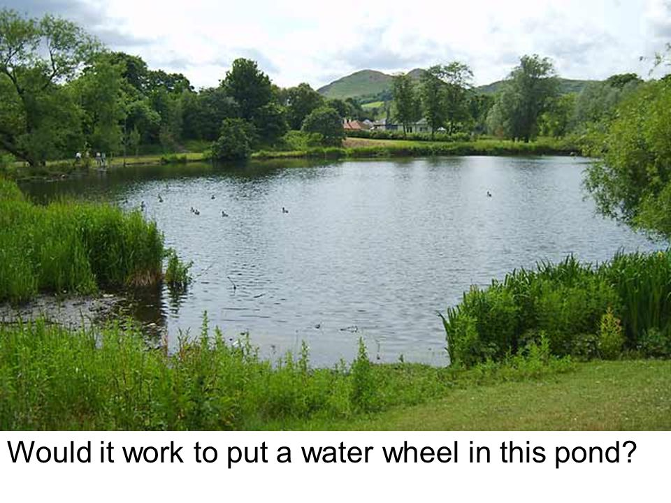 Would it work to put a water wheel in this pond