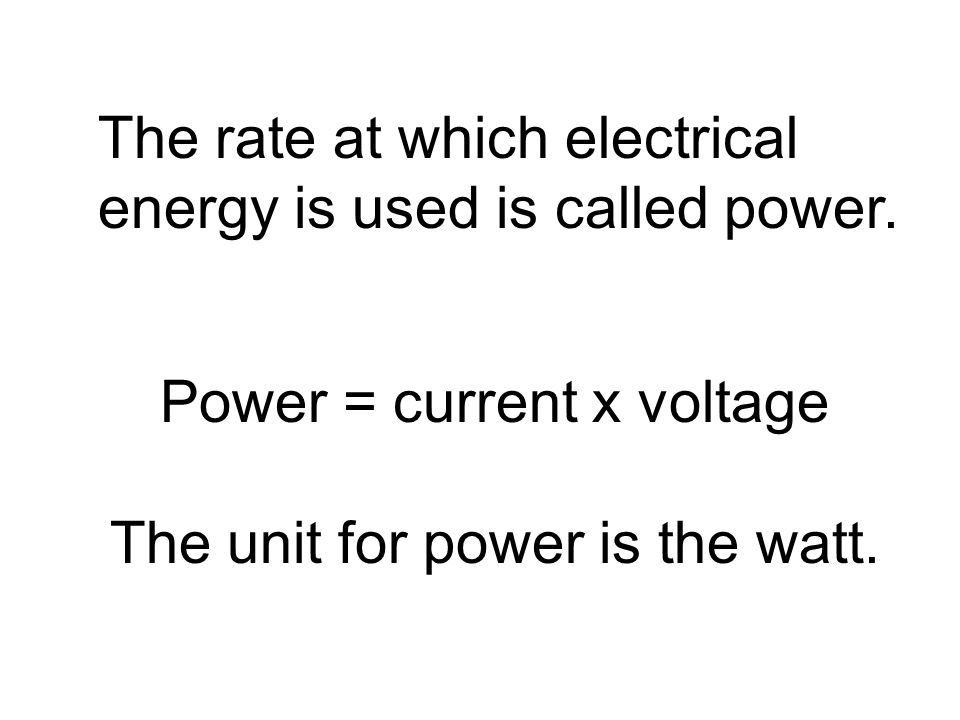 The rate at which electrical energy is used is called power.