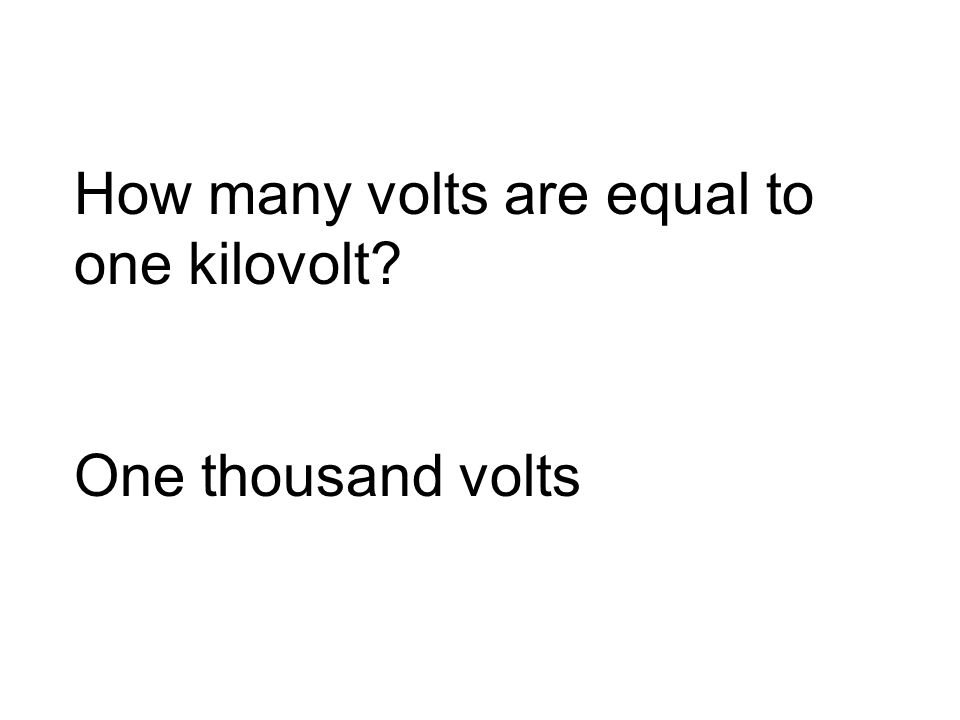 How many volts are equal to one kilovolt One thousand volts