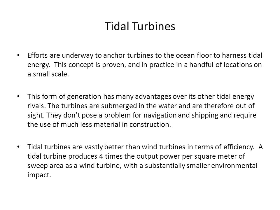 Tidal Turbines Efforts are underway to anchor turbines to the ocean floor to harness tidal energy.