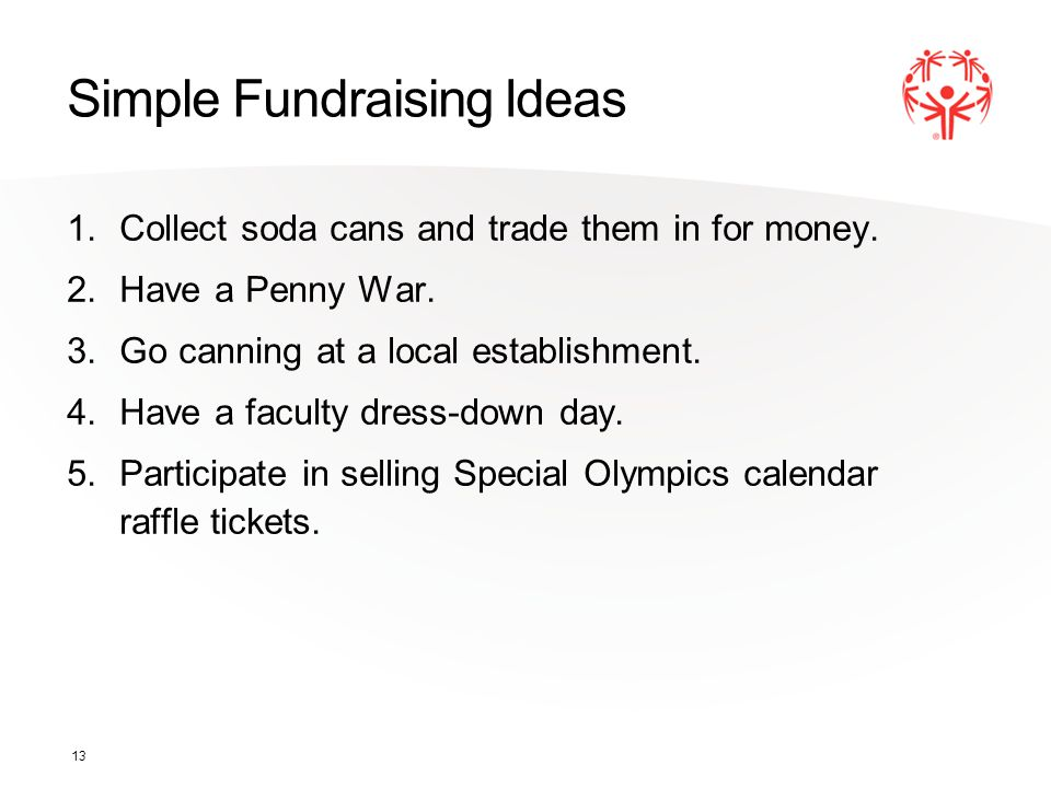 Simple Fundraising Ideas 1.Collect soda cans and trade them in for money.