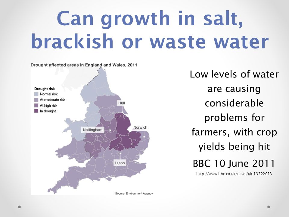 Can growth in salt, brackish or waste water Low levels of water are causing considerable problems for farmers, with crop yields being hit BBC 10 June