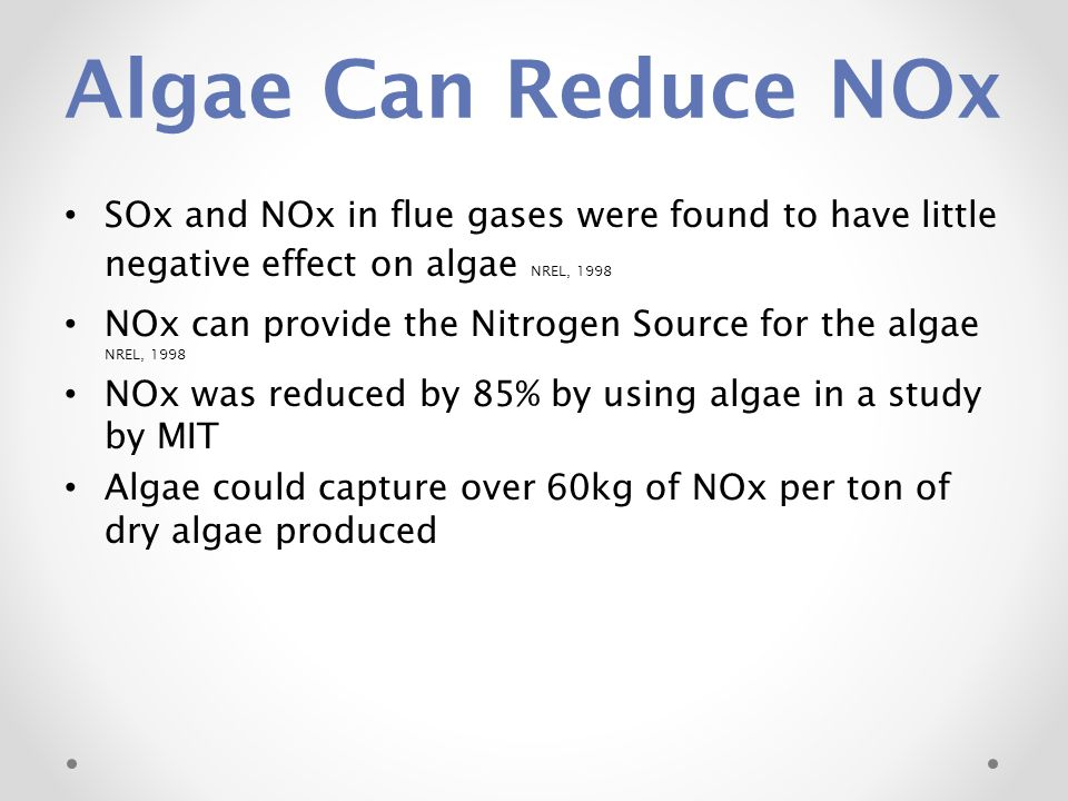 Algae Can Reduce NOx SOx and NOx in flue gases were found to have little negative effect on algae NREL, 1998 NOx can provide the Nitrogen Source for t