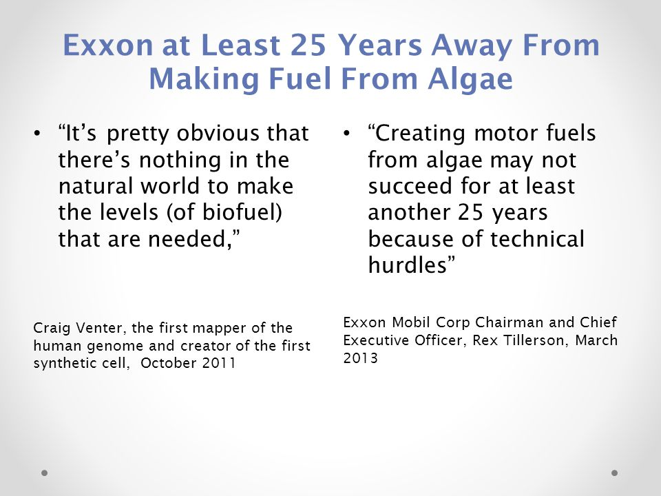 "Exxon at Least 25 Years Away From Making Fuel From Algae ""Creating motor fuels from algae may not succeed for at least another 25 years because of tec"