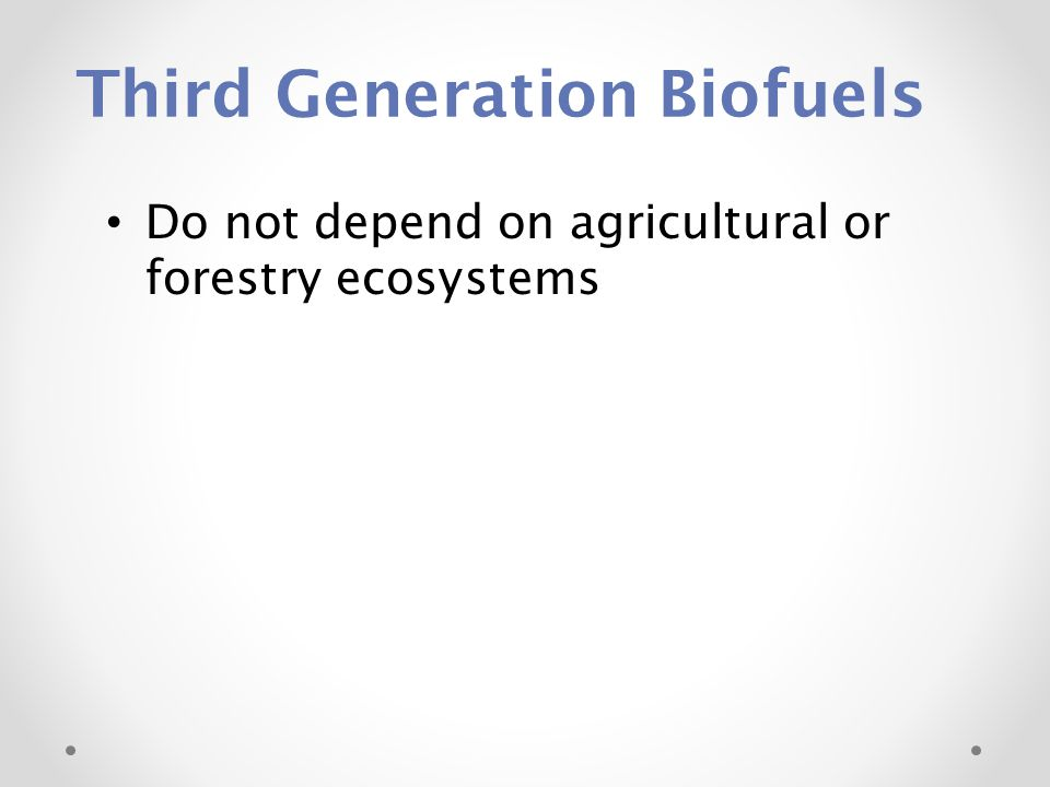 Third Generation Biofuels Do not depend on agricultural or forestry ecosystems