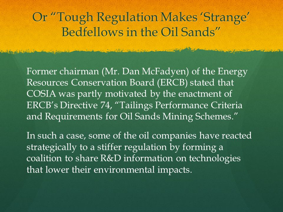 "Or ""Tough Regulation Makes 'Strange' Bedfellows in the Oil Sands"" Former chairman (Mr. Dan McFadyen) of the Energy Resources Conservation Board (ERCB)"